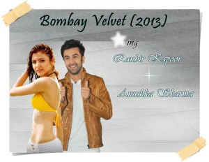 Bombay Velvet 2014 Hindi Movie By Ranbir Kapoor & Anushka